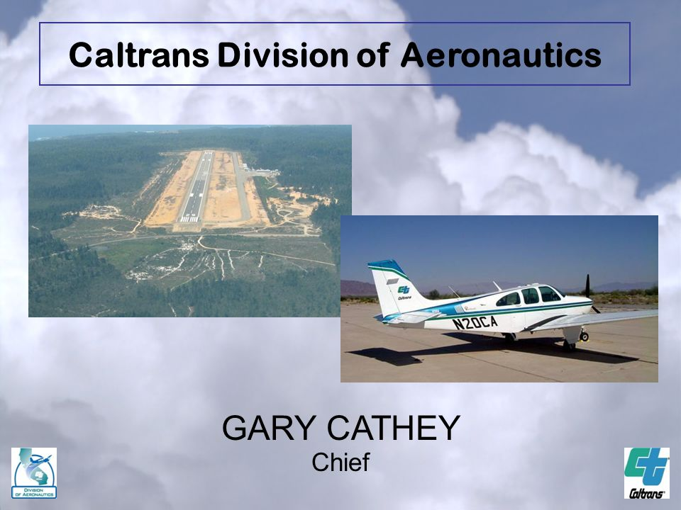 GARY CATHEY Chief Caltrans Division of Aeronautics