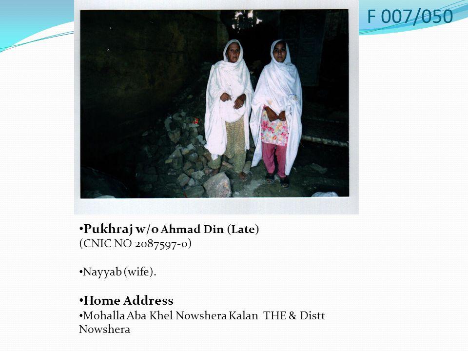 Pukhraj w/o Ahmad Din (Late) (CNIC NO 2087597-0) Nayyab (wife).