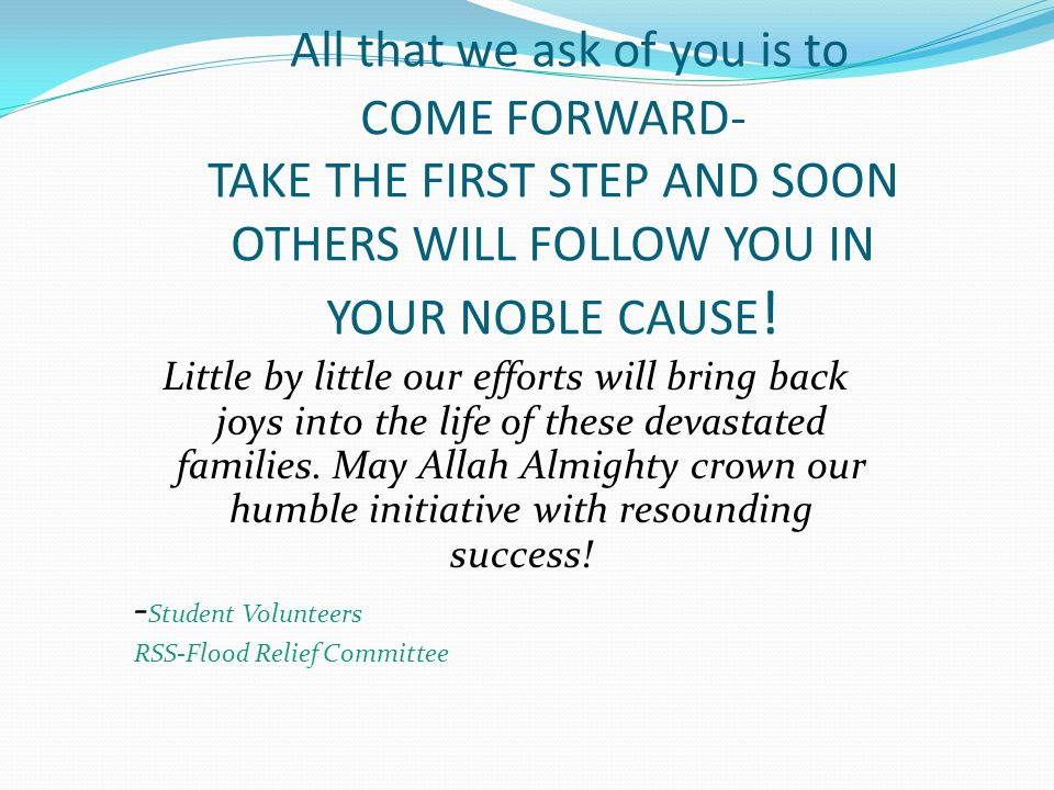 All that we ask of you is to COME FORWARD- TAKE THE FIRST STEP AND SOON OTHERS WILL FOLLOW YOU IN YOUR NOBLE CAUSE .