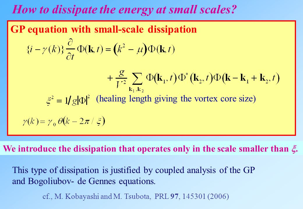 GP equation with small-scale dissipation (healing length giving the vortex core size) We introduce the dissipation that operates only in the scale smaller than .