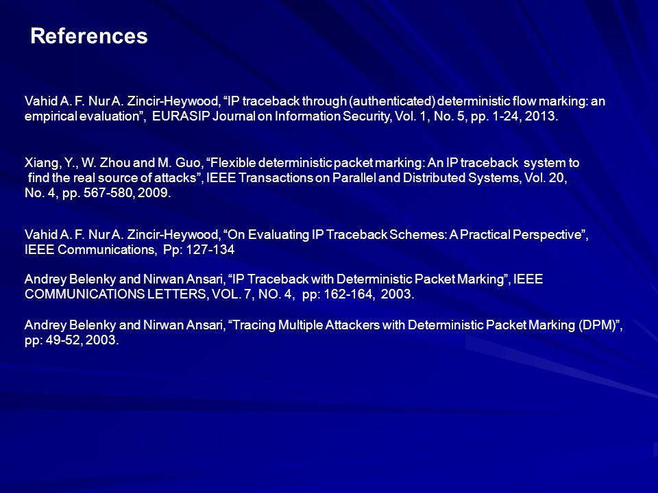 "References Vahid A. F. Nur A. Zincir-Heywood, ""IP traceback through (authenticated) deterministic flow marking: an empirical evaluation"", EURASIP Jour"