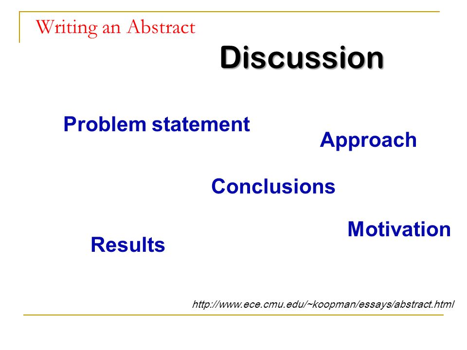 Discussion Motivation Problem statement Approach Results Conclusions http://www.ece.cmu.edu/~koopman/essays/abstract.html