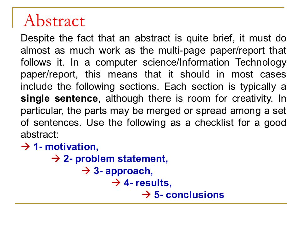 Abstract Despite the fact that an abstract is quite brief, it must do almost as much work as the multi-page paper/report that follows it. In a compute