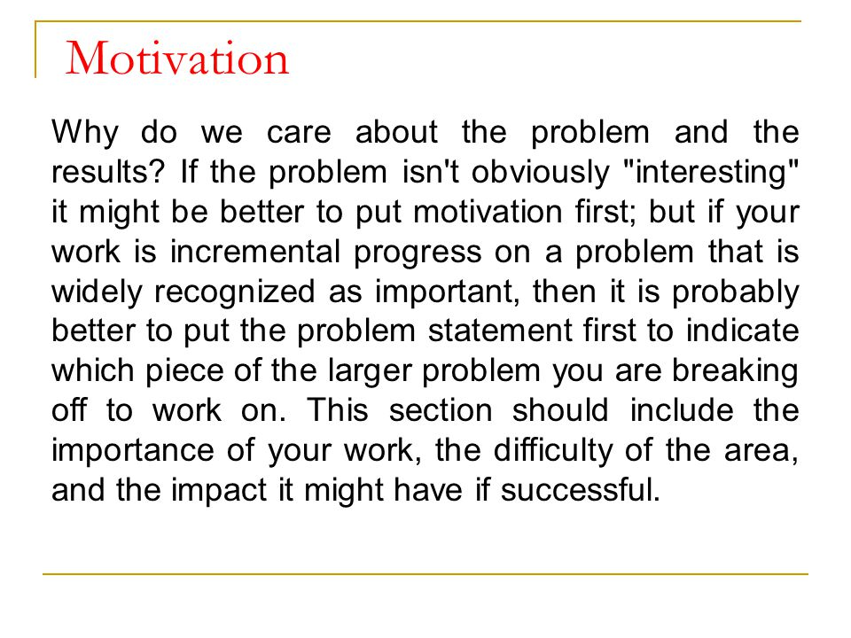 Motivation Why do we care about the problem and the results? If the problem isn't obviously