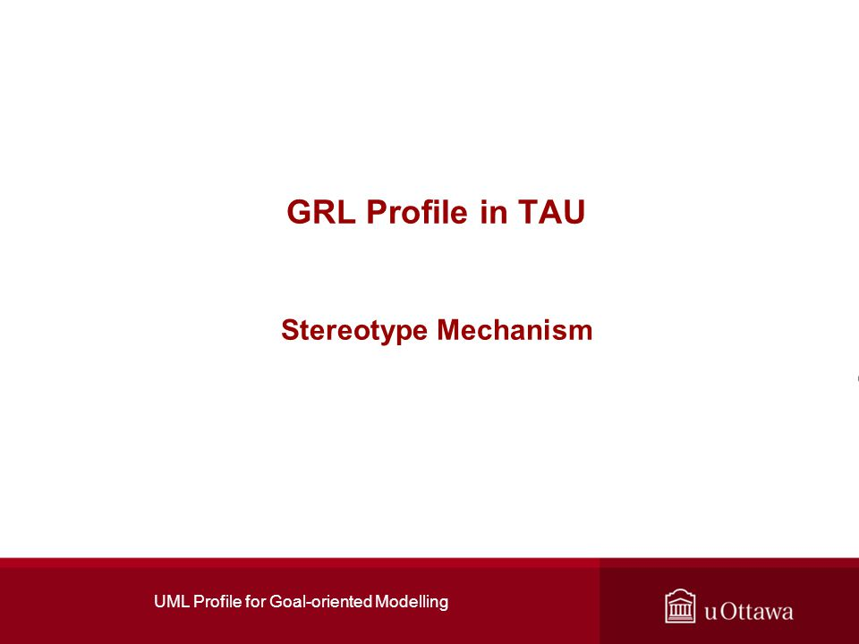 UML Profile for Goal-oriented Modelling GRL Profile in TAU Stereotype Mechanism