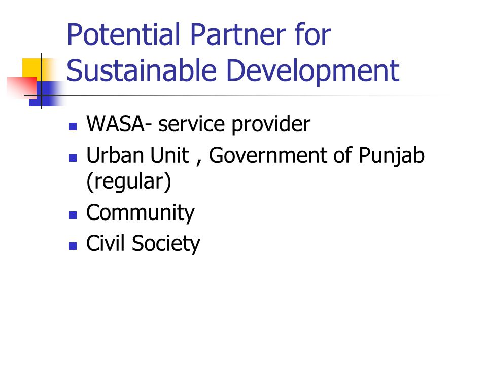 Potential Partner for Sustainable Development WASA- service provider Urban Unit, Government of Punjab (regular) Community Civil Society