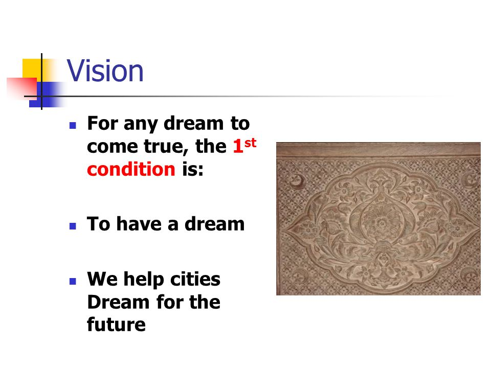 Vision For any dream to come true, the 1 st condition is: To have a dream We help cities Dream for the future