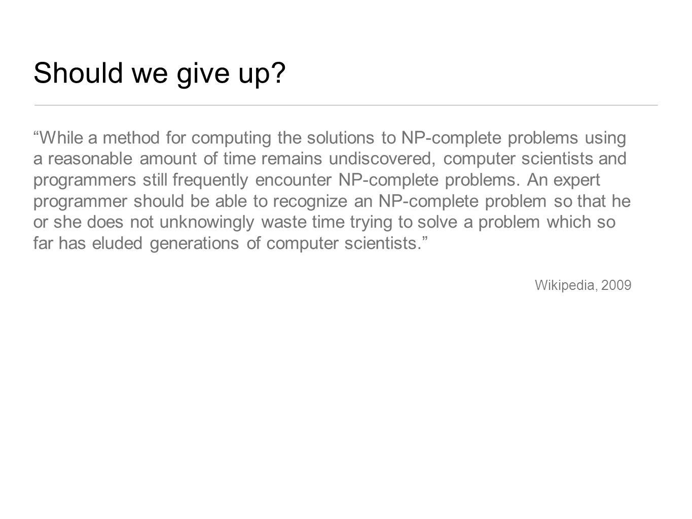 """Should we give up? """"While a method for computing the solutions to NP-complete problems using a reasonable amount of time remains undiscovered, compute"""