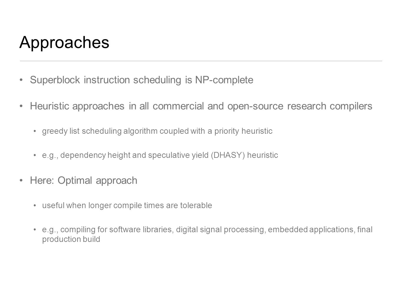 Approaches Superblock instruction scheduling is NP-complete Heuristic approaches in all commercial and open-source research compilers greedy list sche