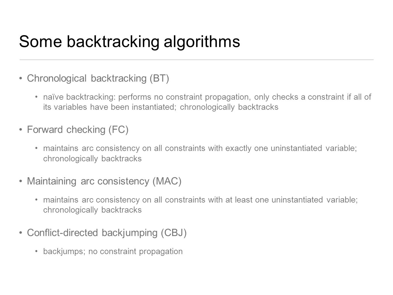 Some backtracking algorithms Chronological backtracking (BT) naïve backtracking: performs no constraint propagation, only checks a constraint if all o