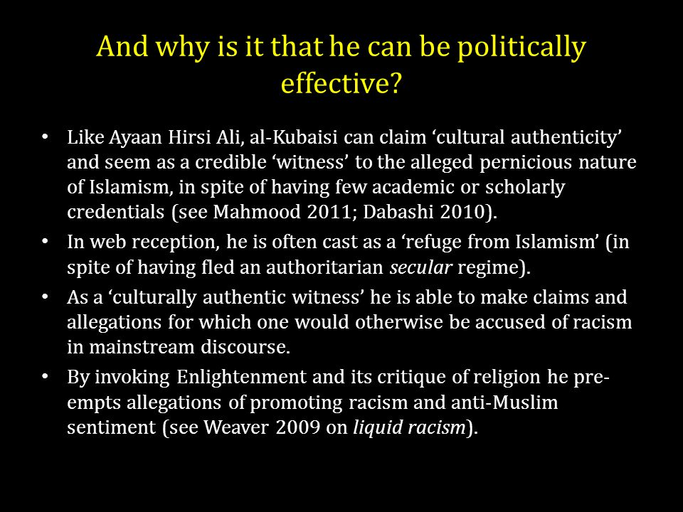 And why is it that he can be politically effective? Like Ayaan Hirsi Ali, al-Kubaisi can claim 'cultural authenticity' and seem as a credible 'witness