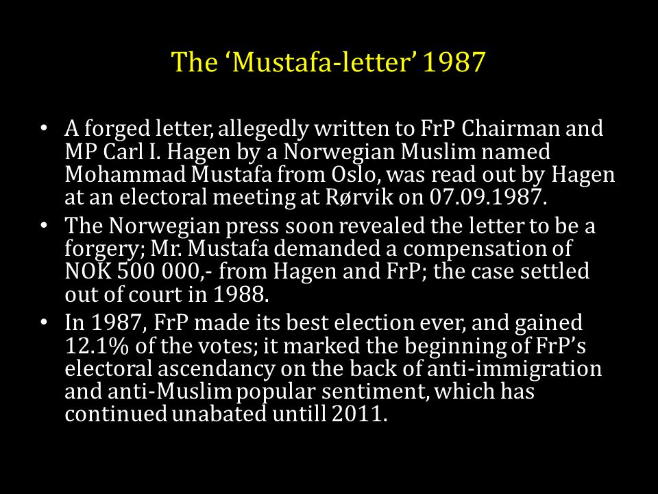 The 'Mustafa-letter' 1987 A forged letter, allegedly written to FrP Chairman and MP Carl I. Hagen by a Norwegian Muslim named Mohammad Mustafa from Os