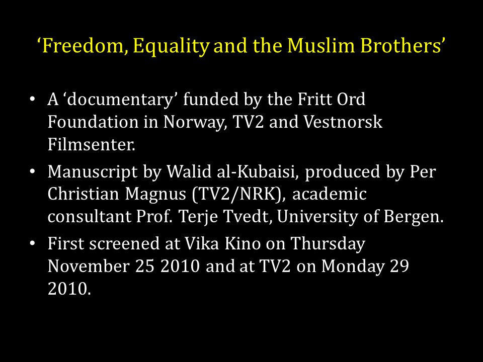 'Freedom, Equality and the Muslim Brothers' A 'documentary' funded by the Fritt Ord Foundation in Norway, TV2 and Vestnorsk Filmsenter.