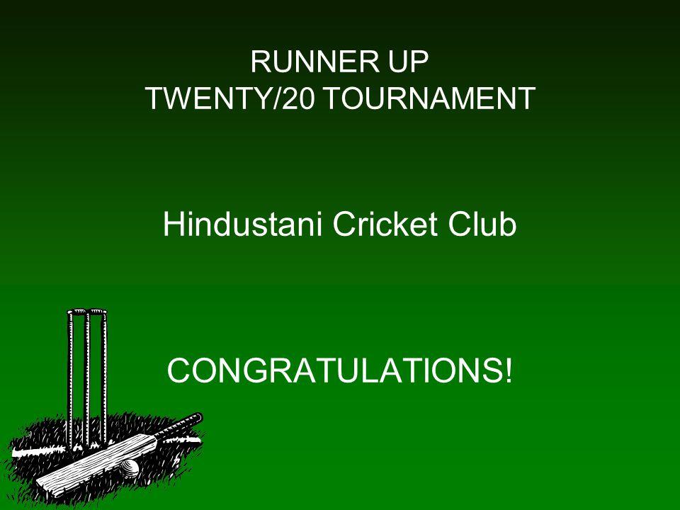 RUNNER UP TWENTY/20 TOURNAMENT Hindustani Cricket Club CONGRATULATIONS!