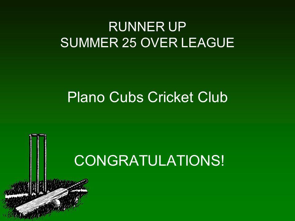 RUNNER UP SUMMER 25 OVER LEAGUE Plano Cubs Cricket Club CONGRATULATIONS!