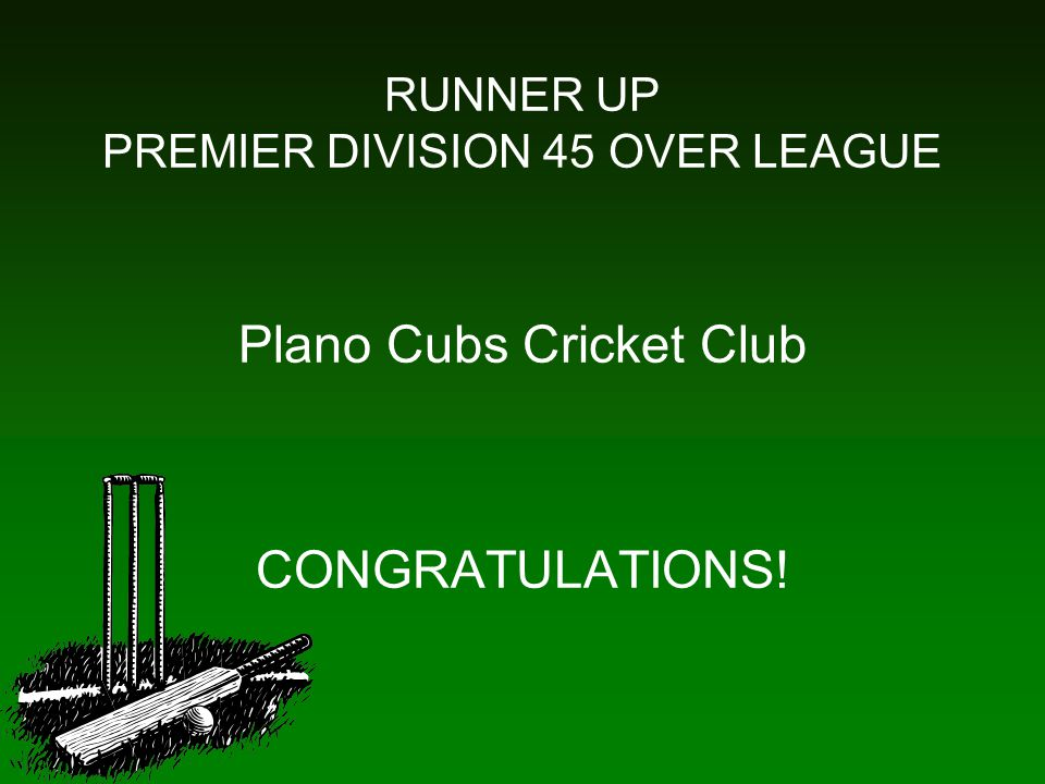 RUNNER UP PREMIER DIVISION 45 OVER LEAGUE Plano Cubs Cricket Club CONGRATULATIONS!