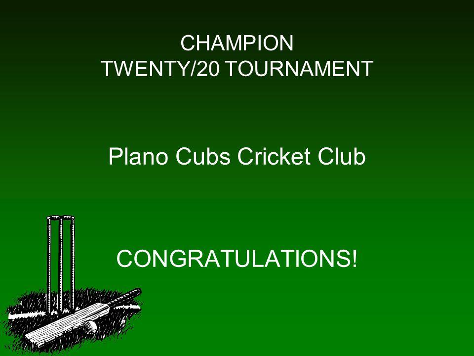 CHAMPION TWENTY/20 TOURNAMENT Plano Cubs Cricket Club CONGRATULATIONS!
