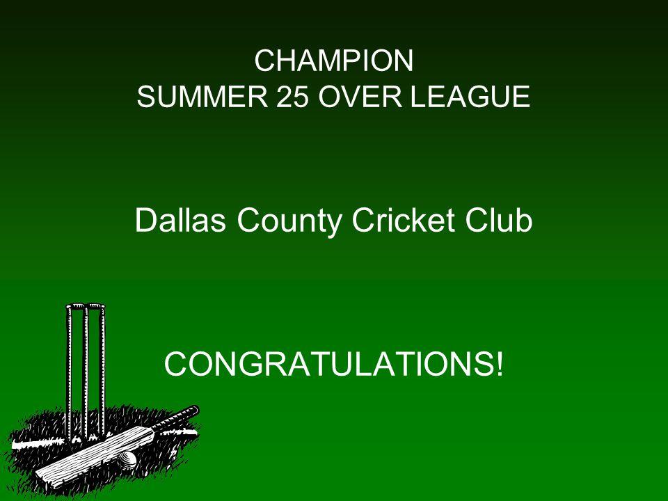 CHAMPION SUMMER 25 OVER LEAGUE Dallas County Cricket Club CONGRATULATIONS!