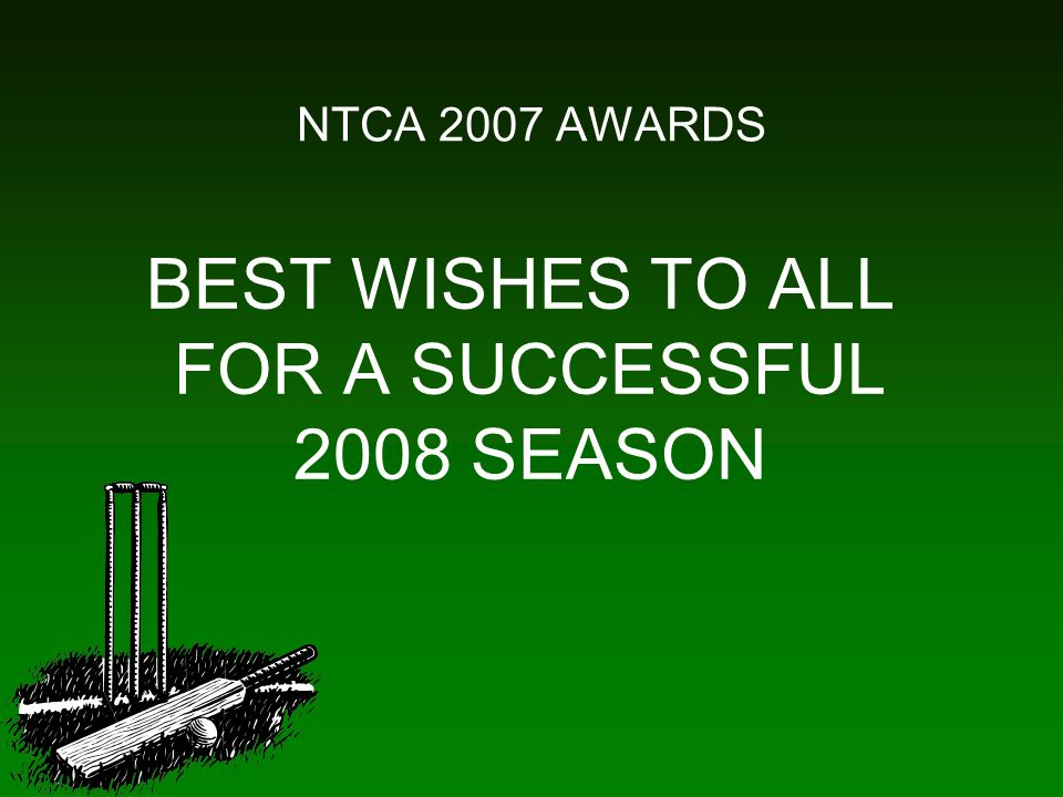 NTCA 2007 AWARDS BEST WISHES TO ALL FOR A SUCCESSFUL 2008 SEASON