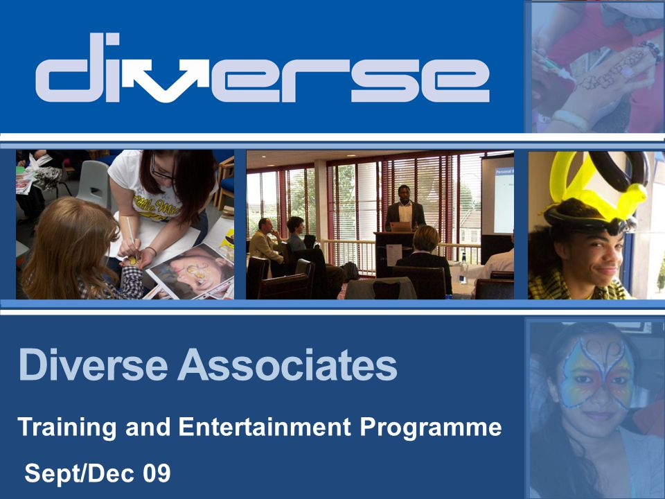 www.diverseassoicates.co.uk info@diverseassoicates.co.uk Tel:0208 555 0770 Diverse Associates Diverse Associates Ltd Diverse provides training opportunities for a wide range of individuals and organisations.