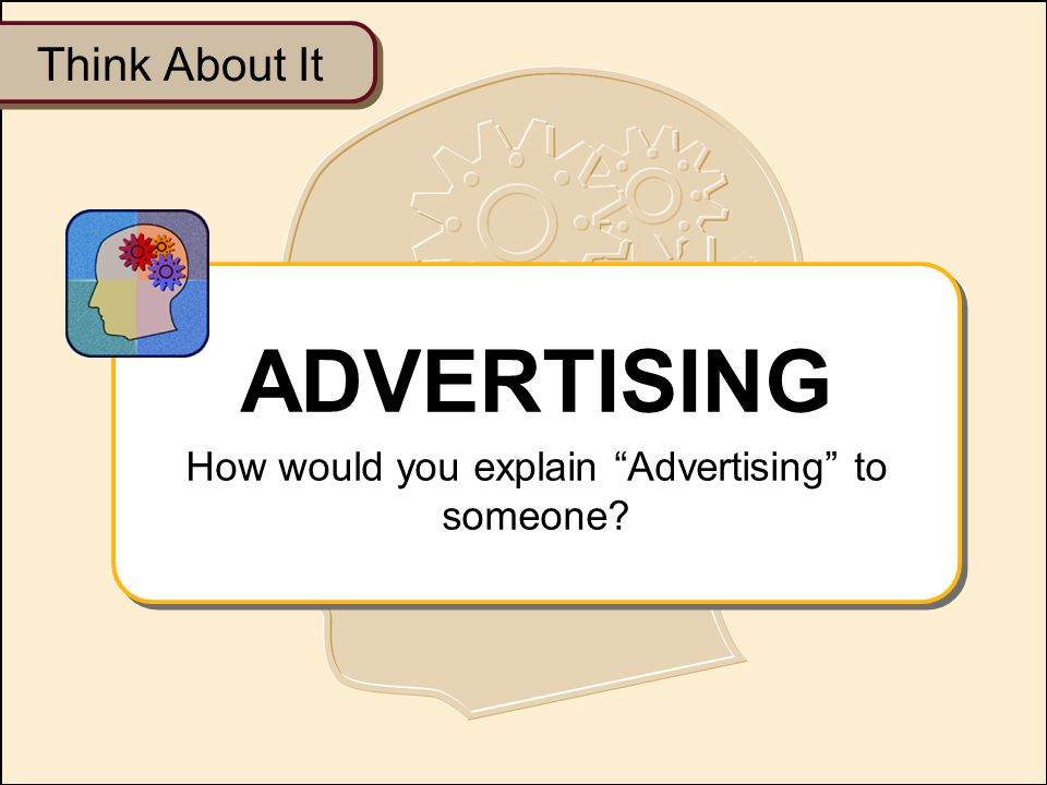 "Think About It ADVERTISING How would you explain ""Advertising"" to someone? ADVERTISING How would you explain ""Advertising"" to someone?"