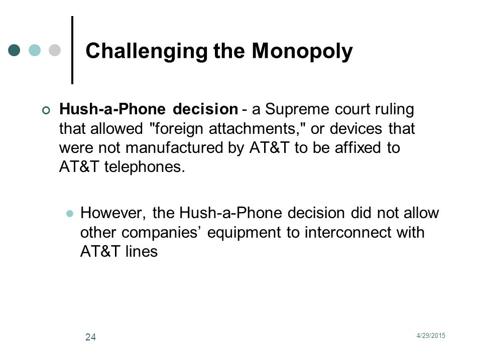 Challenging the Monopoly Hush-a-Phone decision - a Supreme court ruling that allowed foreign attachments, or devices that were not manufactured by AT&T to be affixed to AT&T telephones.