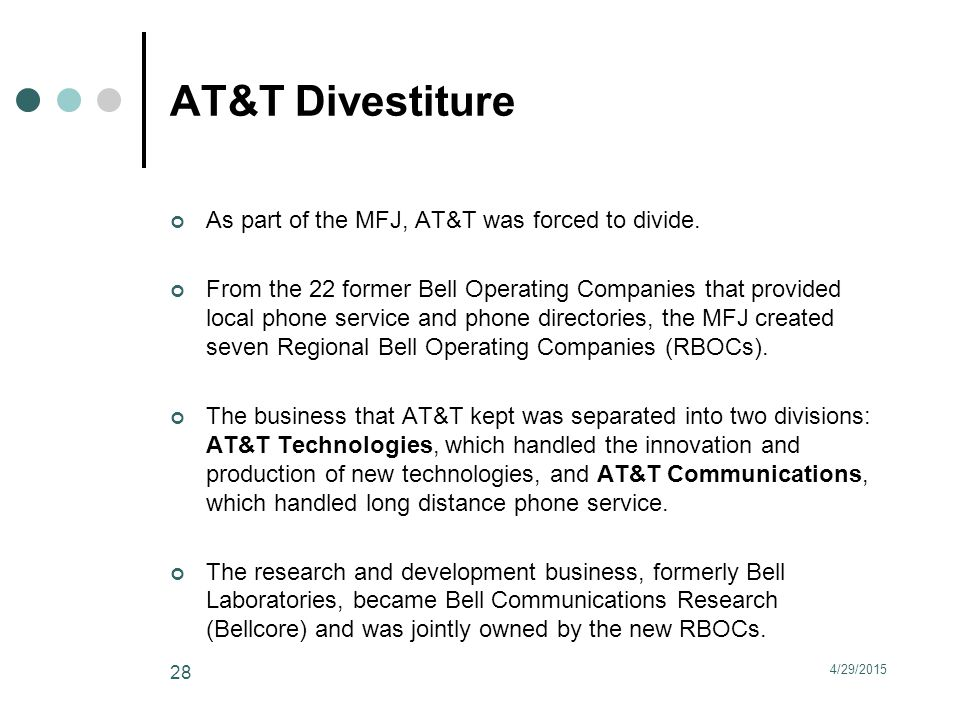 AT&T Divestiture As part of the MFJ, AT&T was forced to divide.