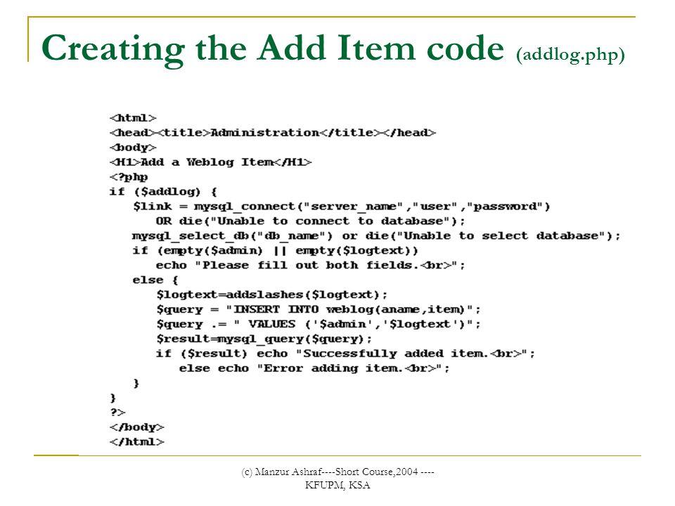 (c) Manzur Ashraf----Short Course,2004 ---- KFUPM, KSA Creating the Add Item code (addlog.php)