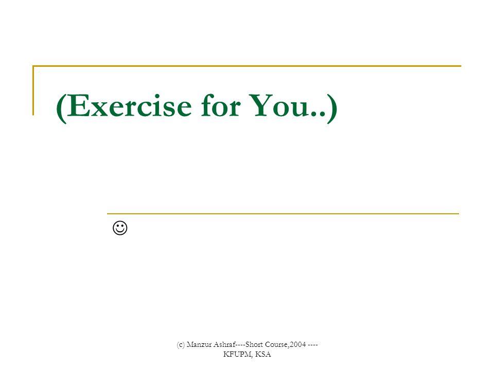 (c) Manzur Ashraf----Short Course,2004 ---- KFUPM, KSA (Exercise for You..)