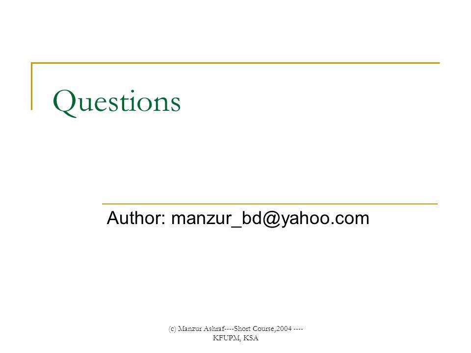 (c) Manzur Ashraf----Short Course,2004 ---- KFUPM, KSA Questions Author: manzur_bd@yahoo.com