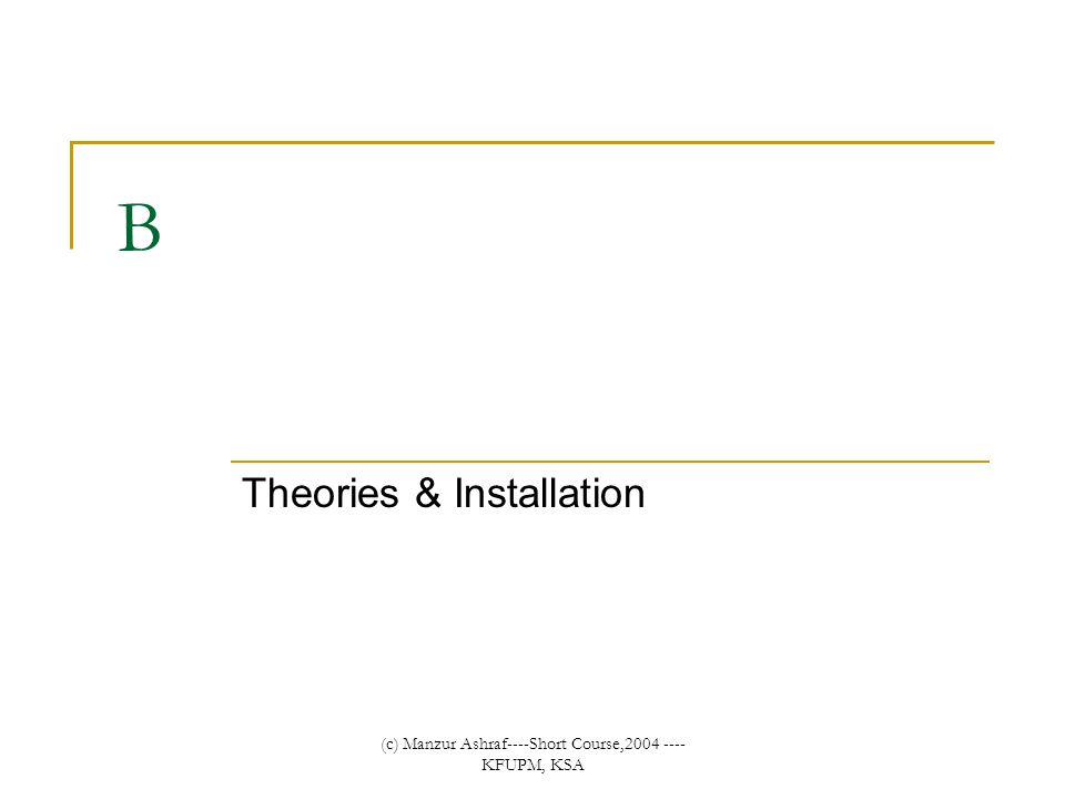 (c) Manzur Ashraf----Short Course,2004 ---- KFUPM, KSA B Theories & Installation