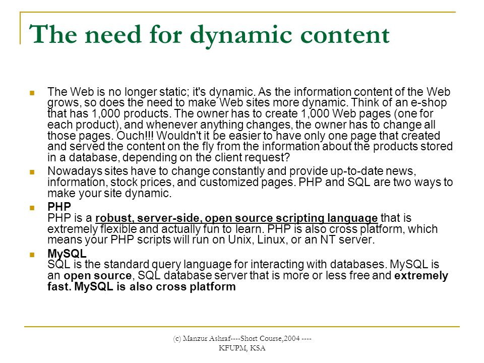 (c) Manzur Ashraf----Short Course,2004 ---- KFUPM, KSA The need for dynamic content The Web is no longer static; it s dynamic.