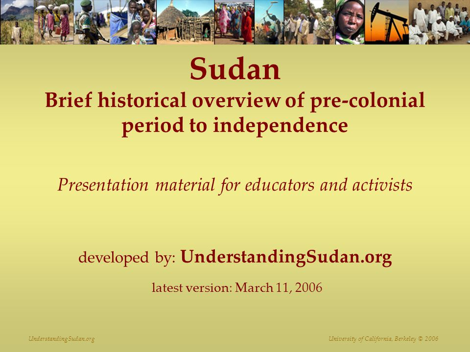 UnderstandingSudan.org University of California, Berkeley © 2006 Independence: 1956 The British ceded power rather quickly, to a class of educated graduates of Gordon College.