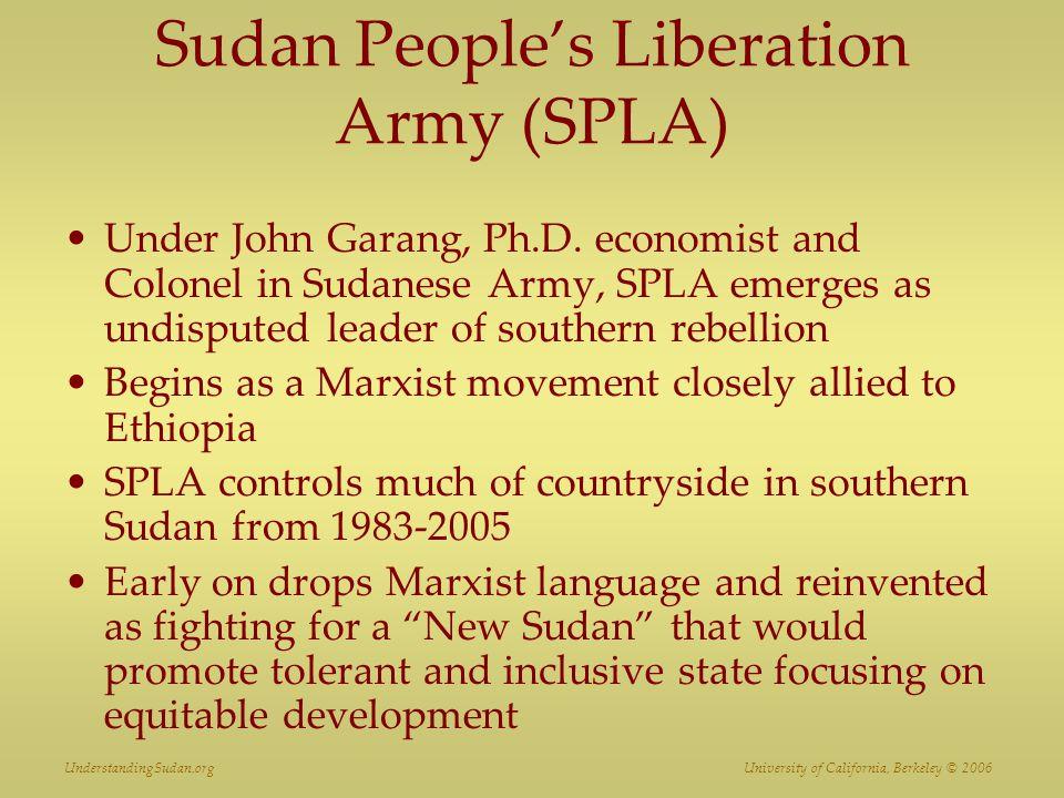UnderstandingSudan.org University of California, Berkeley © 2006 Sudan People's Liberation Army (SPLA) Under John Garang, Ph.D.
