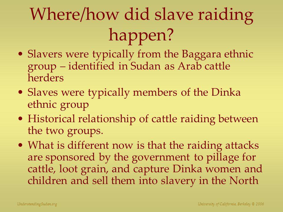 UnderstandingSudan.org University of California, Berkeley © 2006 Where/how did slave raiding happen.