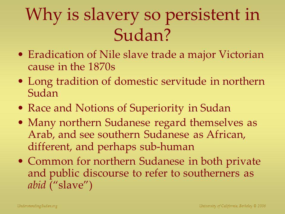 UnderstandingSudan.org University of California, Berkeley © 2006 Why is slavery so persistent in Sudan.