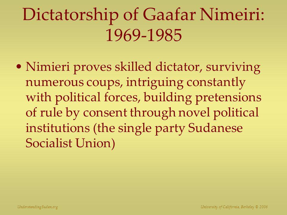 UnderstandingSudan.org University of California, Berkeley © 2006 Dictatorship of Gaafar Nimeiri: 1969-1985 Borrows enormously from creditor nations, esp.