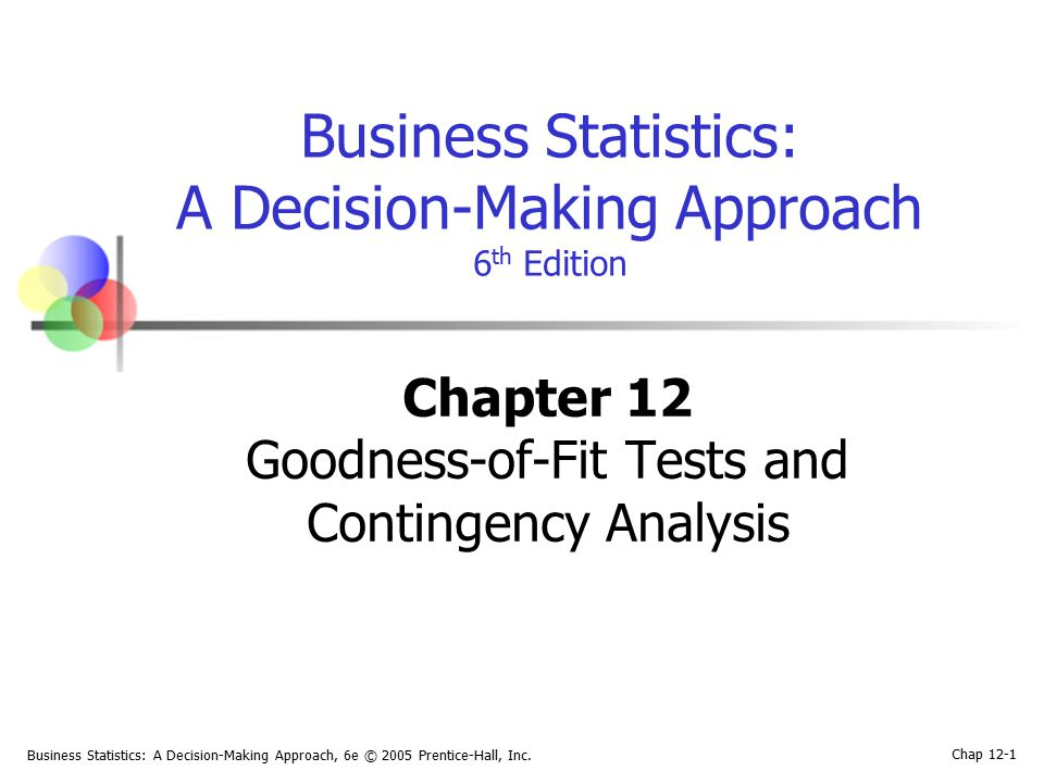 Business Statistics: A Decision-Making Approach, 6e © 2005 Prentice-Hall, Inc. Chap 12-1 Business Statistics: A Decision-Making Approach 6 th Edition