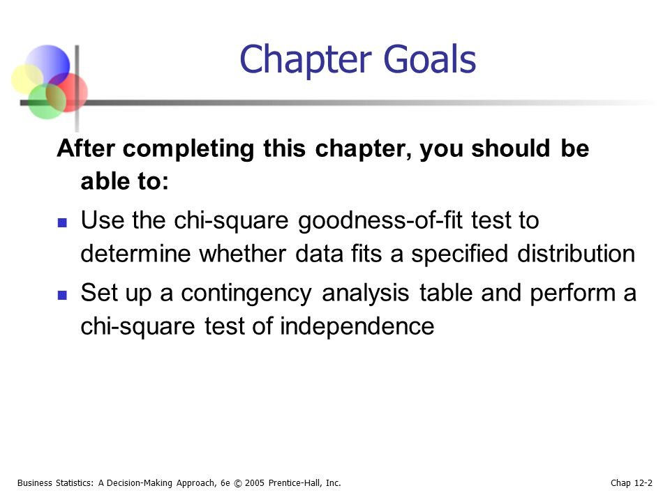 Business Statistics: A Decision-Making Approach, 6e © 2005 Prentice-Hall, Inc. Chap 12-2 Chapter Goals After completing this chapter, you should be ab
