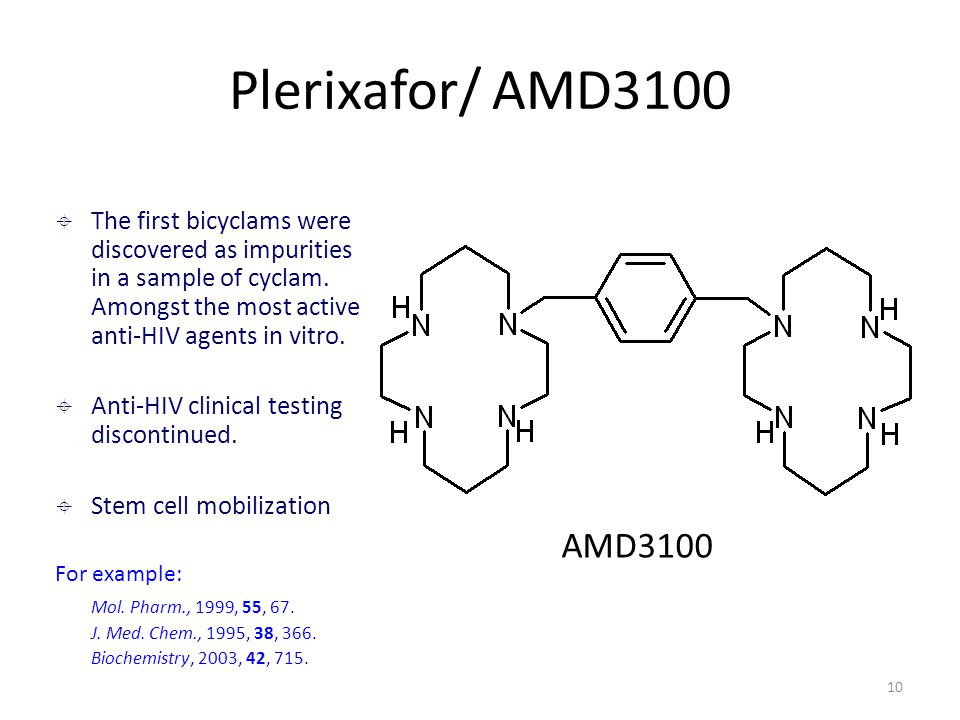 10 Plerixafor/ AMD3100 AMD3100  The first bicyclams were discovered as impurities in a sample of cyclam.