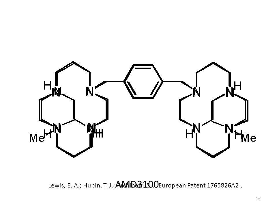 16 AMD3100 Lewis, E. A.; Hubin, T. J.; Archibald, S. J. European Patent 1765826A2.