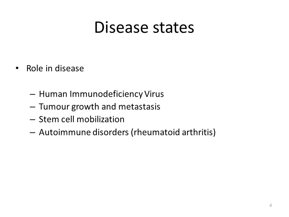 4 Disease states Role in disease – Human Immunodeficiency Virus – Tumour growth and metastasis – Stem cell mobilization – Autoimmune disorders (rheumatoid arthritis)