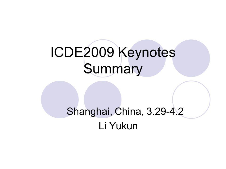 ICDE2009 Keynotes Summary Shanghai, China, 3.29-4.2 Li Yukun