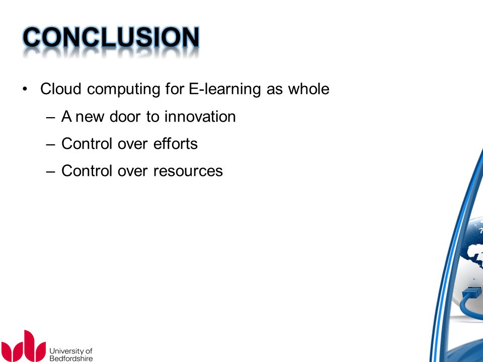 Cloud computing for E-learning as whole –A new door to innovation –Control over efforts –Control over resources