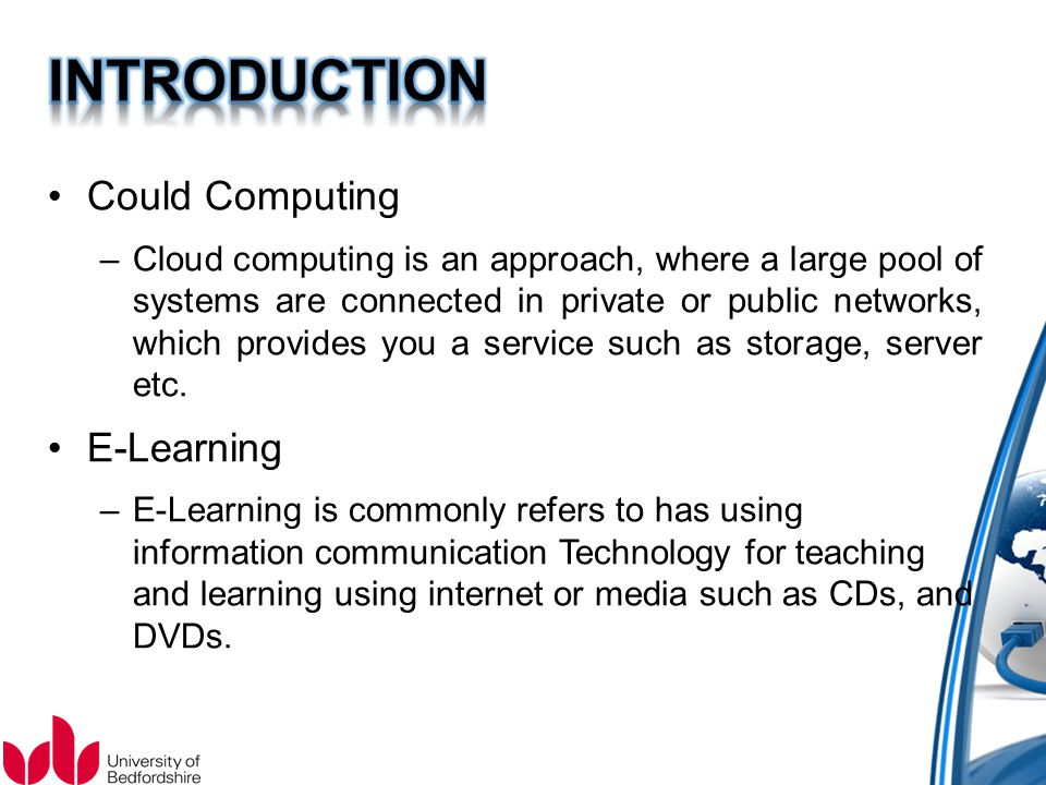 Could Computing –Cloud computing is an approach, where a large pool of systems are connected in private or public networks, which provides you a servi