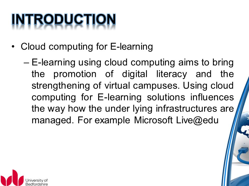 Cloud computing for E-learning –E-learning using cloud computing aims to bring the promotion of digital literacy and the strengthening of virtual camp