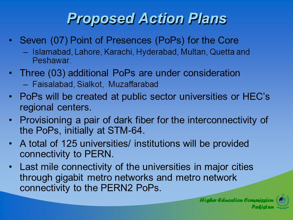 Higher Education Commission Pakistan Proposed Action Plans Seven (07) Point of Presences (PoPs) for the Core –Islamabad, Lahore, Karachi, Hyderabad, Multan, Quetta and Peshawar.