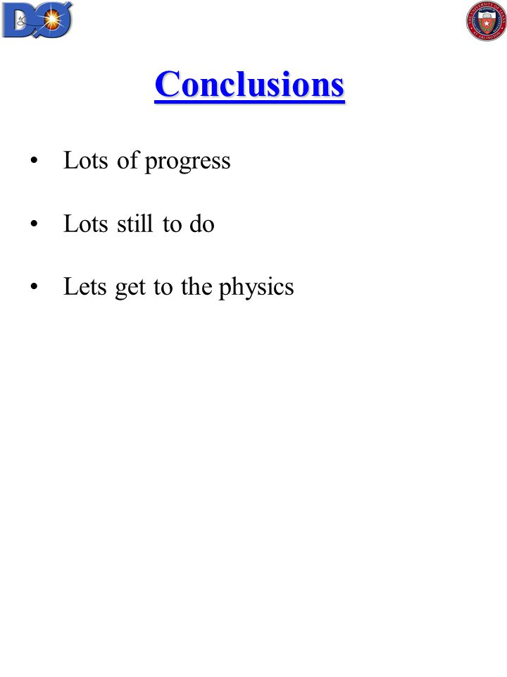 Lots of progress Lots still to do Lets get to the physics Conclusions