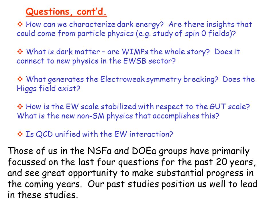 Questions, cont'd. Those of us in the NSFa and DOEa groups have primarily focussed on the last four questions for the past 20 years, and see great opp