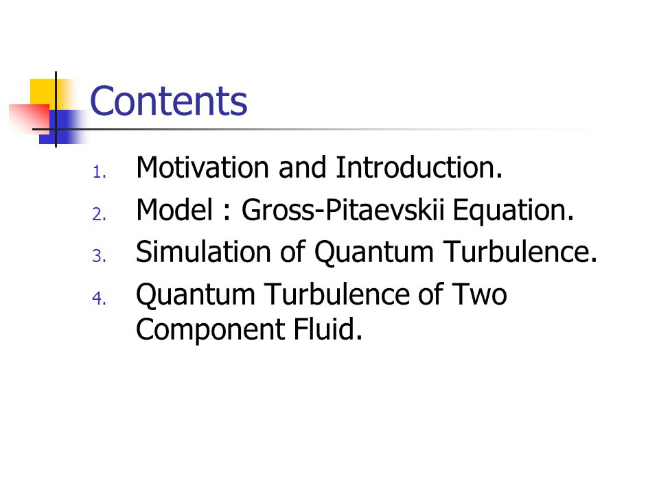 Contents 1.Motivation and Introduction. 2. Model : Gross-Pitaevskii Equation.
